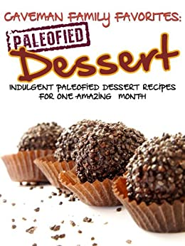 Indulgent Paleofied Dessert Recipes For One Amazing Month (Family Paleo Diet Recipes, Caveman Family Favorite Book 5) (English Edition) par [Pope, Lauren, Pearl, Little]