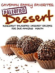 Indulgent Paleofied Dessert Recipes For One Amazing Month (Family Paleo Diet Recipes, Caveman Family Favorite Book 5) (English Edition)