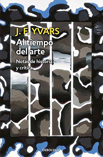 Al tiempo del arte: Notas de historia y crítica (ENSAYO-ARTE) por Jose Francisco Yvars