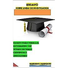 Ensayo Sobre Lineas de Investigacion: Escrito para todo estudiante con interés en temas científicos e innovativos (Spanish Edition)