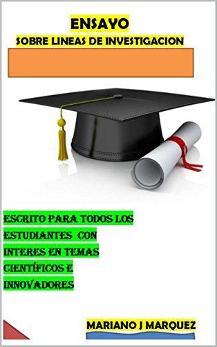 Ensayo Sobre Lineas de Investigacion: Escrito para todo estudiante con interés en temas científicos e innovativos
