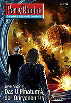 """Perry Rhodan 2714: Das Ultimatum der Onryonen (Heftroman): Perry Rhodan-Zyklus """"Das Atopische Tribunal"""" (Perry Rhodan-Die Gröβte Science- Fiction- Serie) von [Anton, Uwe]"""