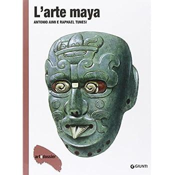 L'arte Maya. Ediz. Illustrata