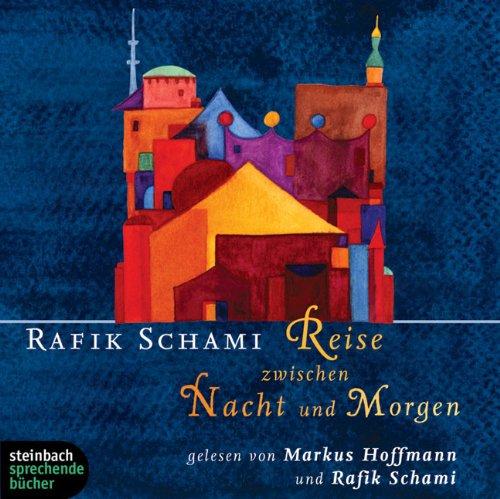 Buchseite und Rezensionen zu 'Reise zwischen Nacht und Morgen. Roman. 6 CDs' von Rafik Schami