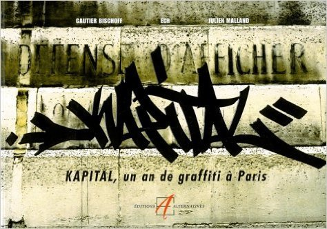 Kapital : Un an de graffiti  Paris de Julien Malland,Gautier Bischoff ( 2 septembre 2003 )