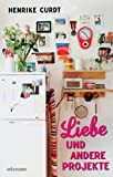 Liebe und andere Projekte von Henrike Curdt