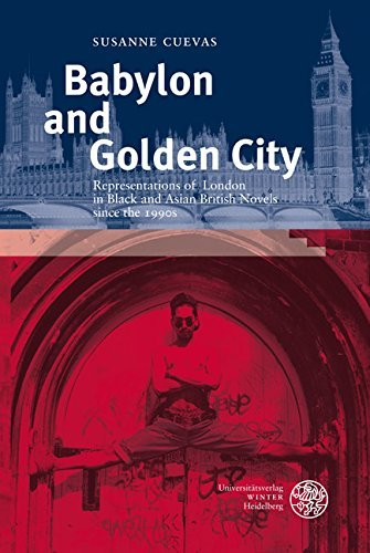 Babylon and Golden City: Representations of London in Black and Asian British Novels since the 1990s by Susanne Cuevas (1-Jun-2008) Perfect Paperback