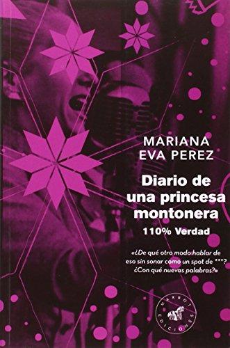 Diario de una princesa montonera: 110% verdad (Marbot Ficción) por Mariana Eva Perez