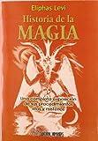 Historia de la magia: Una completa exposición de sus procedimientos, ritos y misterios