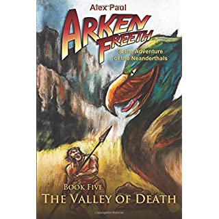 The Valley of Death (Arken Freeth and the Adventure of the Neanderthals, Band 5)