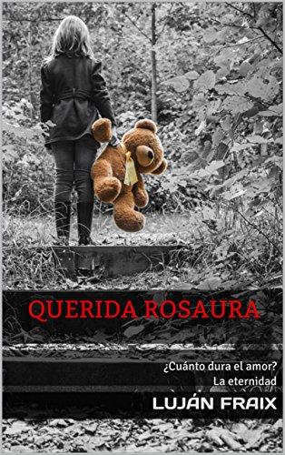 Querida Rosaura: ¿Cuánto dura el amor? La eternidad por Luján Fraix