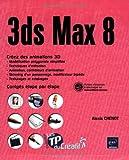 3ds Max 8 - Créez des animations 3D