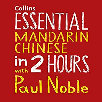 Essential Mandarin Chinese in 2 Hours with Paul Noble: Your