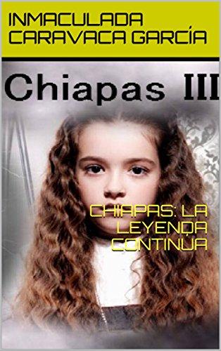 CHIAPAS: LA LEYENDA CONTINÚA