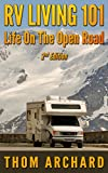 RV Living 101: Life On The Open Road (2nd Edition) (motor home, travel, Recreational Vehicle, camper, touring, motor home, RV) (English Edition)