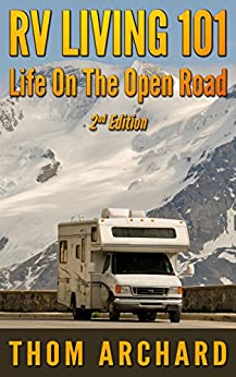 RV Living 101: Life On The Open Road (2nd Edition) (motor home, travel, Recreational Vehicle, camper, touring, motor home, RV Book 1) (English Edition) par [Archard, Thom]