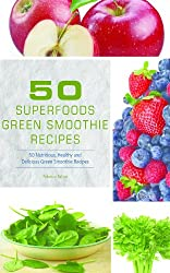 50 Superfoods Green Smoothie Recipes - 50 Nutritious, Healthy and Delicious Green Smoothie Recipes (English Edition)