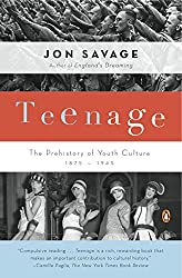 [ TEENAGE: THE PREHISTORY OF YOUTH CULTURE: 1875-1945 ] Teenage: The Prehistory of Youth Culture: 1875-1945 By Savage, Jon ( Author ) Apr-2008 [ Paperback ]