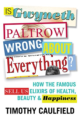 Is Gwyneth Paltrow Wrong about Everything?: How the Famous Sell Us Elixirs of Health, Beauty & Happiness por Timothy Caulfield