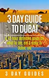 3 Day Guide to Dubai: A 72-hour Definitive Guide on What to See, Eat and Enjoy in Dubai, UAE (3 Day Travel Guides Book 13)