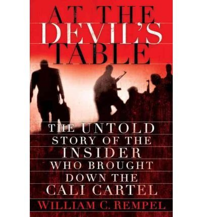 [( At the Devil's Table: The Untold Story of the Insider Who Brought Down the Cali Cartel By Rempel, William C ( Author ) Hardcover Jun - 2011)] Hardcover