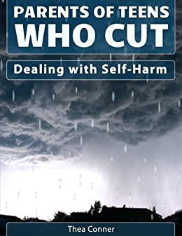 Parents of Teens Who Cut: Dealing with Self-Harm (English Edition) von [Conner, Thea]