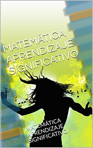MATEMÁTICA APRENDIZAJE SIGNIFICATIVO: MATEMÁTICA APRENDIZAJE SIGNIFICATIVO por JULIO VILLEGAS APAZA