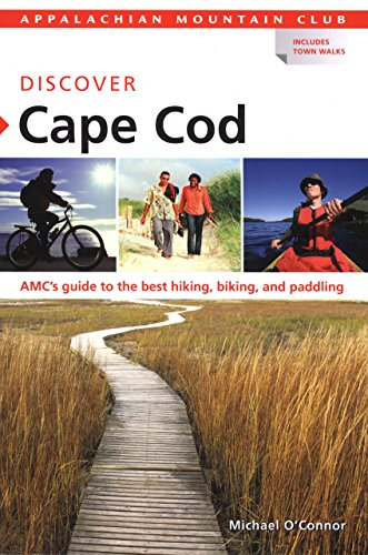 Discover Cape Cod: AMC's Guide to the Best Hiking, Biking, and Paddling (Appalachian Mountain Club)