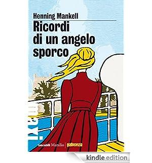 Ricordi di un angelo sporco (Romanzi e racconti) [Edizione Kindle]