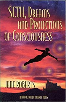 Seth, Dreams and Projections of Consciousness by [Roberts, Jane]