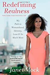 Redefining Realness: My Path to Womanhood, Identity, Love & So Much More by Janet Mock (2014-02-04)
