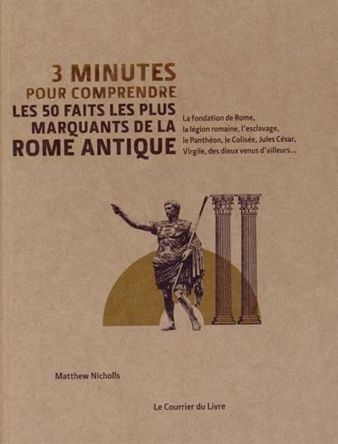 3 minutes pour comprendre les 50 faits les plus marquants de la Rome antique par Matthew Nicholls, Collectif