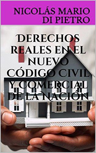 Derechos reales en el nuevo Código Civil y Comercial de la Nación de [Dapa]
