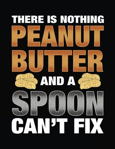 There Is Nothing Peanut Butter And A Spoon Can't Fix: Blank Lined Notebook Journals por Dartan Creations