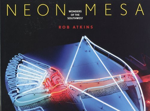 Neon Mesa: Wonders of the Southwest by Rob Atkins (2009-10-16)