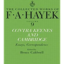 Contra Keynes and Cambridge: Essays, Correspondence (The Collected Works of F. A. Hayek) by F.A. Hayek (2014-04-14)