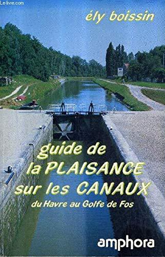 Guide de la plaisance sur les canaux : Du Havre au golfe de Fos (Sports et loisirs)