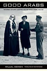 Good Arabs - The Israeli Security Agencies and the  Israeli Arabs, 1948-1967