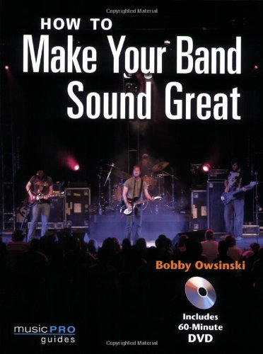 How to Make Your Band Sound Great (Book and DVD) (Music Pro Guides)