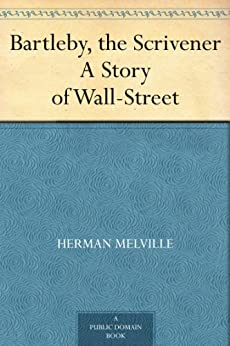 Bartleby, the Scrivener A Story of Wall-Street (English Edition) par [Melville, Herman]
