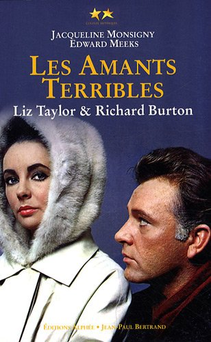 Elizabeth Taylor et Richard Burton : Les amants terribles