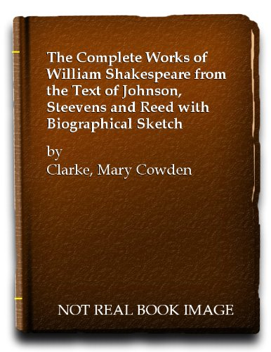The Complete Works of William Shakespeare from the Text of Johnson, Steevens and Reed with Biographical Sketch