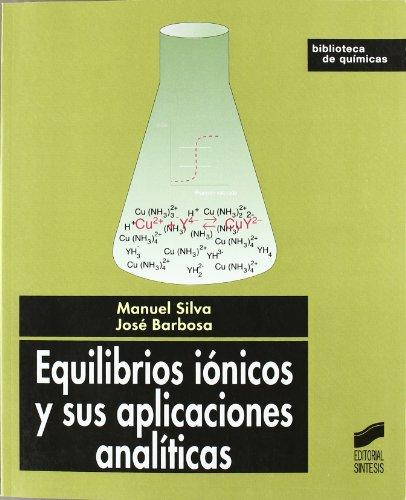 Equilibrios iónicos y sus aplicaciones analíticas (Biblioteca de químicas) por Manuel Silva Vázquez
