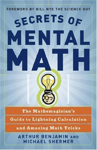 SECRETS OF MENTAL MATH: THE MATHEMAGICIAN'S GUIDE TO LIGHTNING CALCULATION AND AMAZING MATH TRICKS BY Benjamin, Arthur[Paperback] ON 08-2006