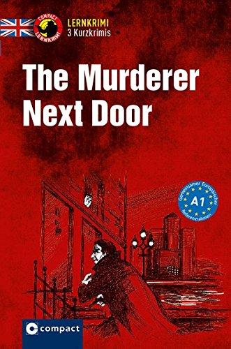 The Murderer Next Door: Englisch A1 (Compact Lernkrimi - Kurzkrimis)