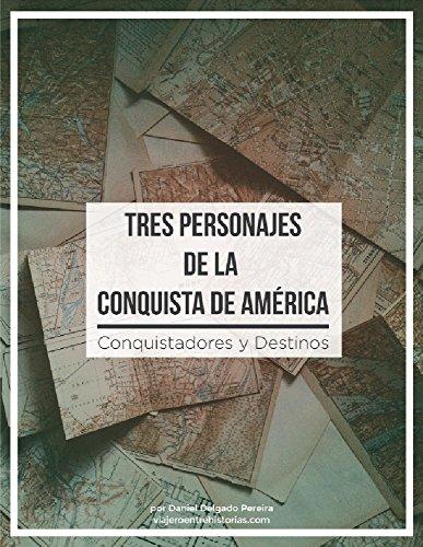 Tres Personajes de la Conquista de América: Conquistadores y Destinos