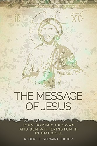 Message of Jesus: John Dominic Crossan and Ben Witherington III in Dialogue