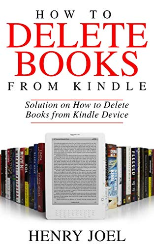 HOW TO DELETE BOOKS FROM KINDLE: Solution on How to Delete Books from Kindle Device (English Edition)