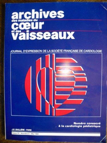 Archives des maladies du coeur et des vaisseaux. tome 77. n°5. Cardiologie pédiatrique