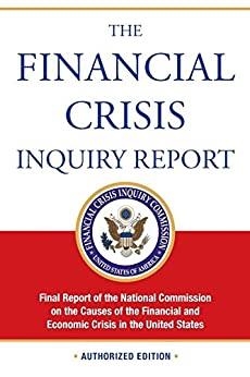 The Financial Crisis Inquiry Report, Authorized Edition: Final Report of the National Commission on the Causes of the Financial and Economic Crisis in the United States par [Financial Crisis Inquiry Commission]